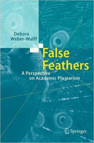 Weber-Wulff, Debora – False Feathers A Perspective on Academic Plagiarism