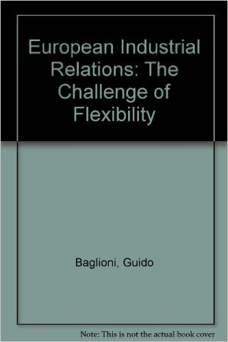 Baglioni, Guido, Colin Crouch – European industrial relations: the challenge of flexibility