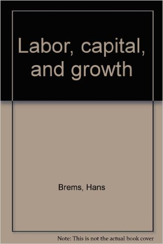 Brems, Hans – Labor, capital, and growth