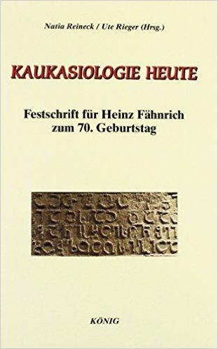 Reineck, Natia, Ute Rieger, Wolgang Zippel, and Heinz Fähnrich – Kaukasiologie heute Festschrift für Heinz Fähnrich zum 70