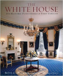 Monkman, Betty C., William G. Allman, and Bruce White – The White House: its historic furnishings and first families