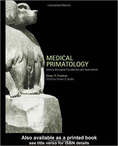 Fridman, E.P.,Ronald D. Nadler – Medical primatology: history, biological foundations and applications