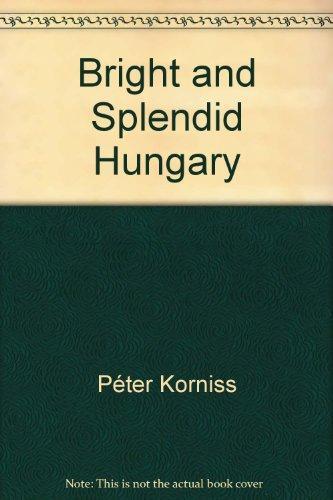 Korniss, Péter, Miklós György Száraz – Bright and splendid Hungary