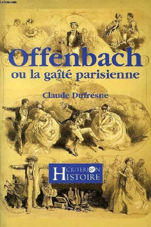 Dufresne, Claude – Jacques Offenbach, ou, La gaîté parisienne
