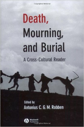 Robben, Antonius C. G. M – Death, mourning, and burial: a cross-cultural reader