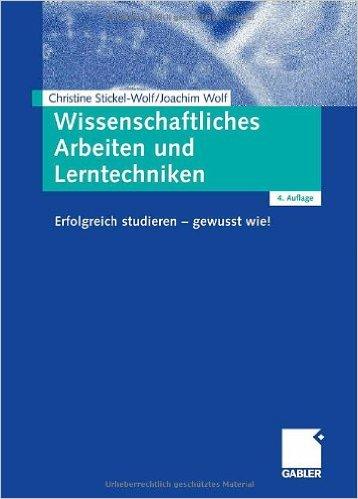 Stickel-Wolf, Christine, Joachim Wolf – Wissenschaftliches Arbeiten und Lerntechniken Erfolgreich studieren – gewusst wie