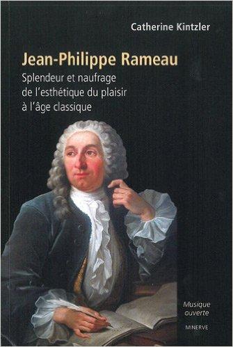 Kintzler, Catherine – Jean-Philippe Rameau: splendeur et naufrage de l'esthétique du plaisir à l'âge classique