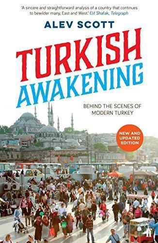 Scott, Alev – Turkish awakening: behind the scenes of modern Turkey