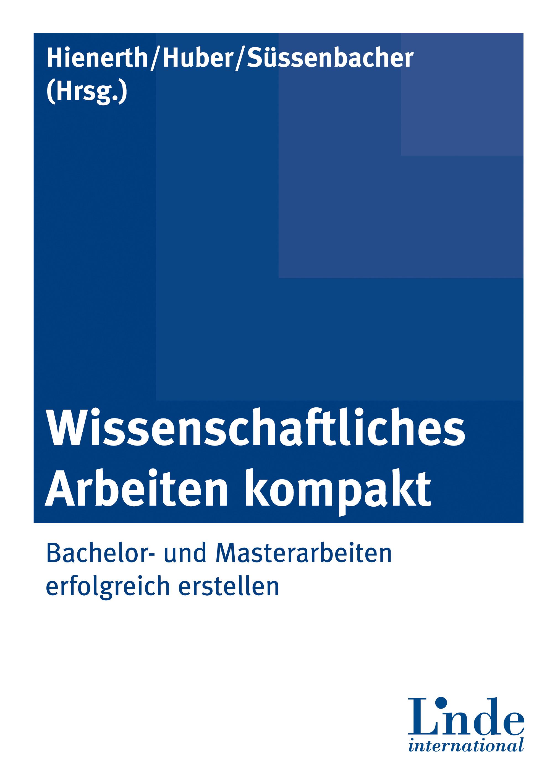 Hienerth, Claudia – Wissenschaftliches Arbeiten kompakt: Bachelor- und Masterarbeiten erstellen