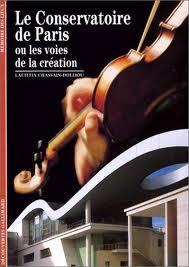 Chassain-Dolliou, Laetitia – Le Conservatoire de Paris, ou, Les voies de la création