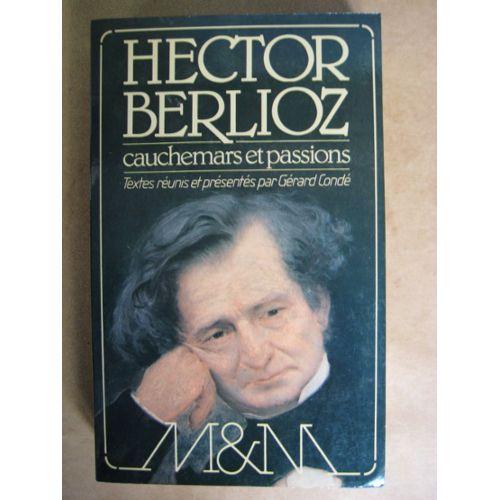 Berlioz, Hector, Gérard Condé – Cauchemars et passions