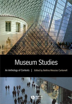 Carbonell, Bettina Messias – Museum studies: an anthology of contexts.