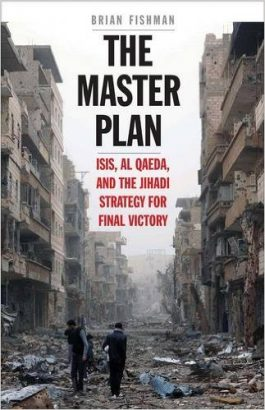 Fishman, Brian H – The Master Plan: Isis, Al-Qaeda, and the Jihadi strategy for final victory.