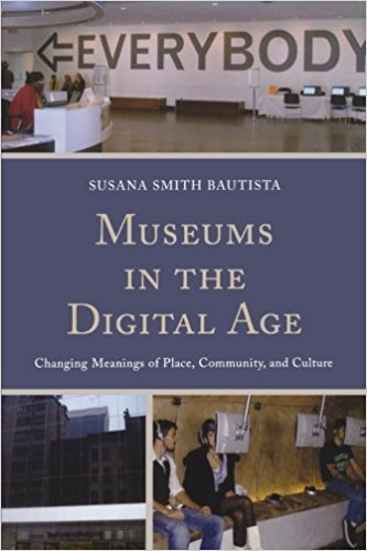 Bautista, Susana Smith – Museums in the digital age: changing meanings of place, community, and culture.