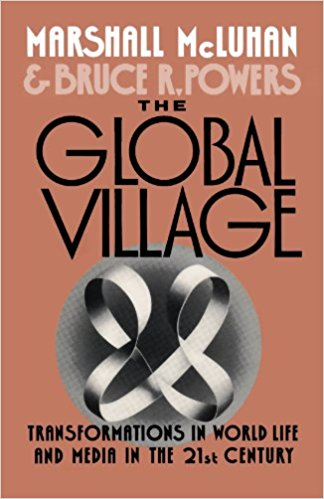 McLuhan, Marshall,Bruce R. Powers – The global village: transformations in world life and media in the 21st century