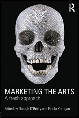 O'Reilly, Daragh, Finola Kerrigan[ed.] – Marketing the arts: a fresh approach