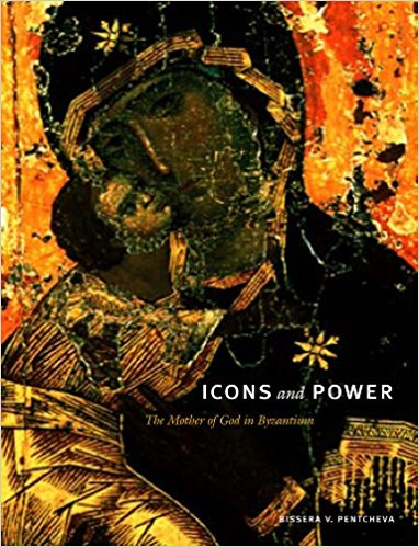 Pentcheva, Bissera V. – Icons and power: the Mother of God in Byzantium