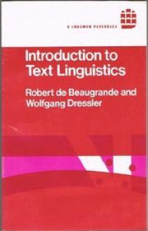 Beaugrande, Robert-Alain de, Wolfgang U. Dressler – Introduction to text linguistics