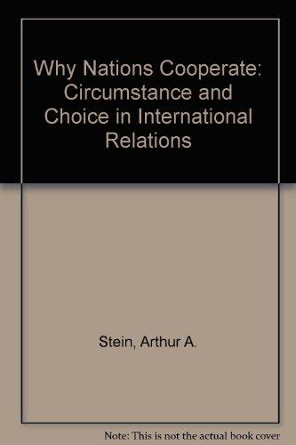 Stein, Arthur A – Why nations cooperate: circumstance and choice in International Relations.