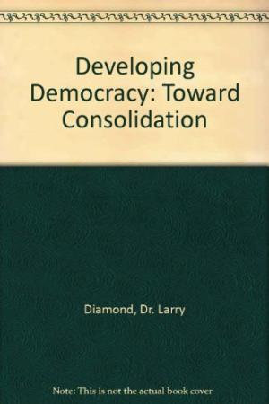 Diamond, Larry – Developing democracy: toward consolidation.