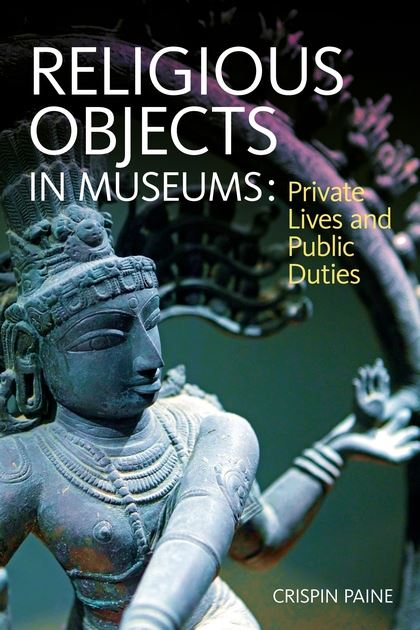 Paine, Crispin – Religious objects in museums: private lives and public duties.