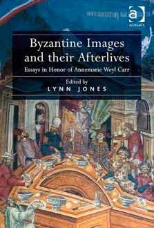 Jones, Lynn [ed.] – Byzantine images and their afterlives: essays in honor of Annemarie Weyl Carr.