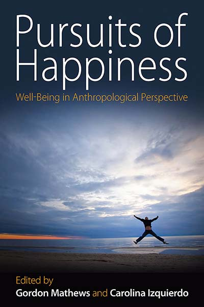 Mathews, Gordon, and Carolina Izquierdo [eds.] – Pursuits of happiness: well-being in anthropological perspective