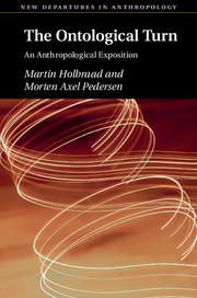 Holbraad, Martin,Morten Axel Pedersen – The ontological turn: an anthropological exposition.