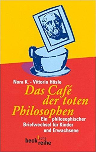 2.K, Nora, and Vittorio Hösle – Das Café der toten Philosophen: ein philosophischer Briefwechsel für Kinder und Erwachsene