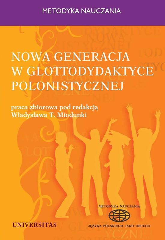 Miodunka, Władysław – Nowa generacja w glottodydaktyce polonistycznej: praca zbiorowa.