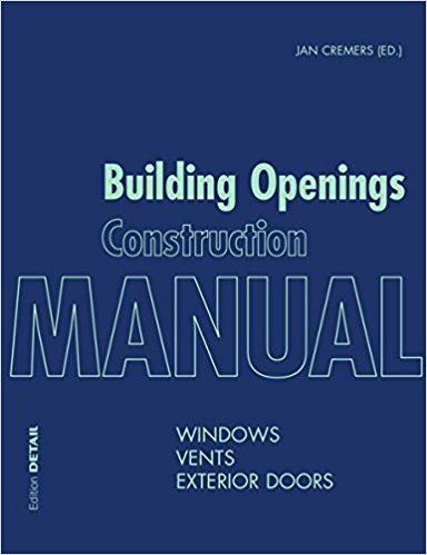 Cremers, Jan [ed.] – Building openings construction manual: windows, vents, exterior doors.