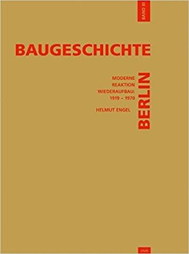 Engel, Helmut – Baugeschichte Berlin. Bd. 3. Moderne, Reaktion, Wiederaufbau: 1919 – 1970; Städtebau und Architektur in Berlin im Zeichen ideologischer Konfrontation.