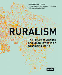 Carlow, Vanessa Miriam, Institute for Sustainable Urbanism ISU [ eds.] – Ruralism:the future of villages and small towns in an urbanizing world.