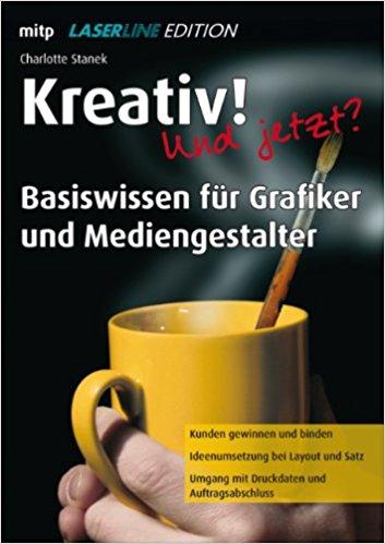 Stanek, Charlotte – Kreativ! Und jetzt?: Basiswissen für Grafiker und Mediengestalter.