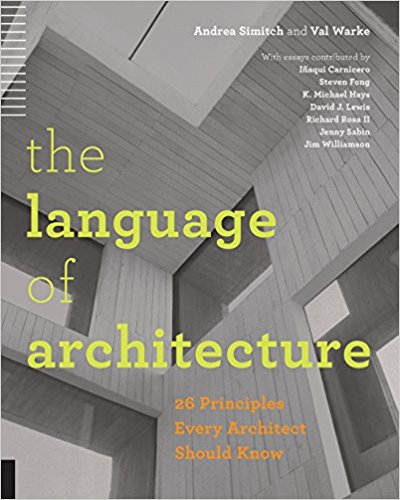 Simitch, Andrea, and Val Warke – The language of architecture: 26 principles every architect should know.