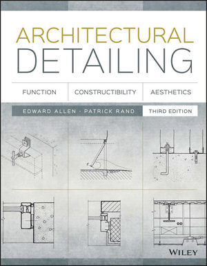 Allen, Edward, and Patrick Rand –  Architectural detailing: function, constructibility, aesthetics.