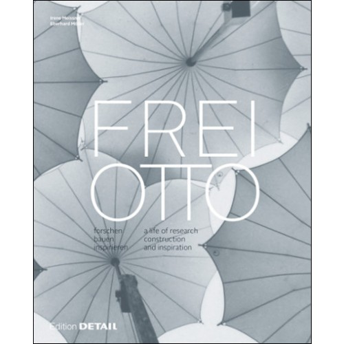 Meissner, Irene, and EberhardMöller – Frei Otto: a life of research, construction and inspiration = Forschenbaueninspirieren.