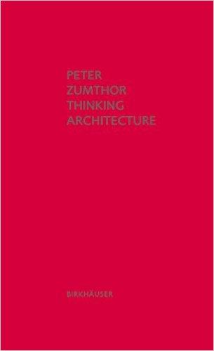 Zumthor, Peter, Maureen Oberli-Turner, Catherine Schelbert –  Thinking architecture.