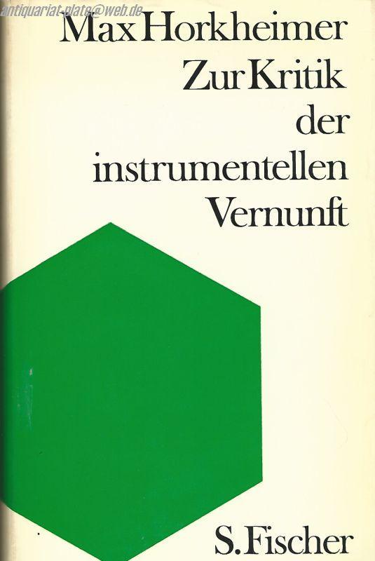 Horkheimer, Max –  Zur Kritik der instrumentellen Vernunft: aus den Vorträgen und Aufzeichnungen seit Kriegsende.