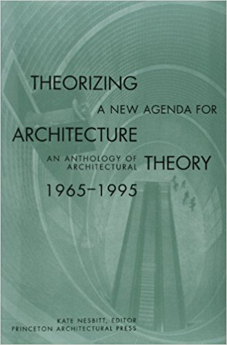 Nesbitt, Kate [ed.] – Theorizing a new agenda for architecture: an anthology of architectural theory, 1965-1995.
