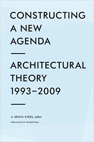 Sykes, A. Krista [ed.] – Constructing a new agenda: architectural theory 1993-2009.