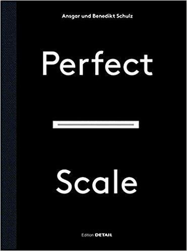 Schulz, Ansgar, and Benedikt Schulz – Perfect scale: architektonischesEntwerfen und Konstruieren.