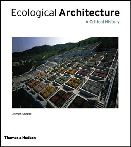 Steele, James –  Ecological architecture: a critical history.