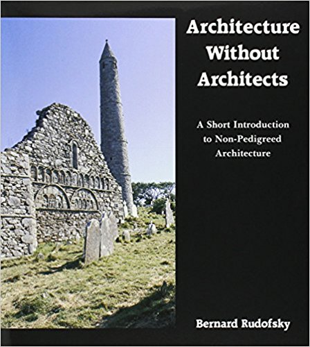 Rudofsky, Bernard – Architecture without architects a short introduction to non-pedigreed architecture.