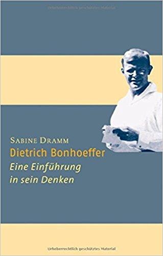 Dramm, Sabine – Dietrich Bonhoeffer: eine Einführung in sein Denken.