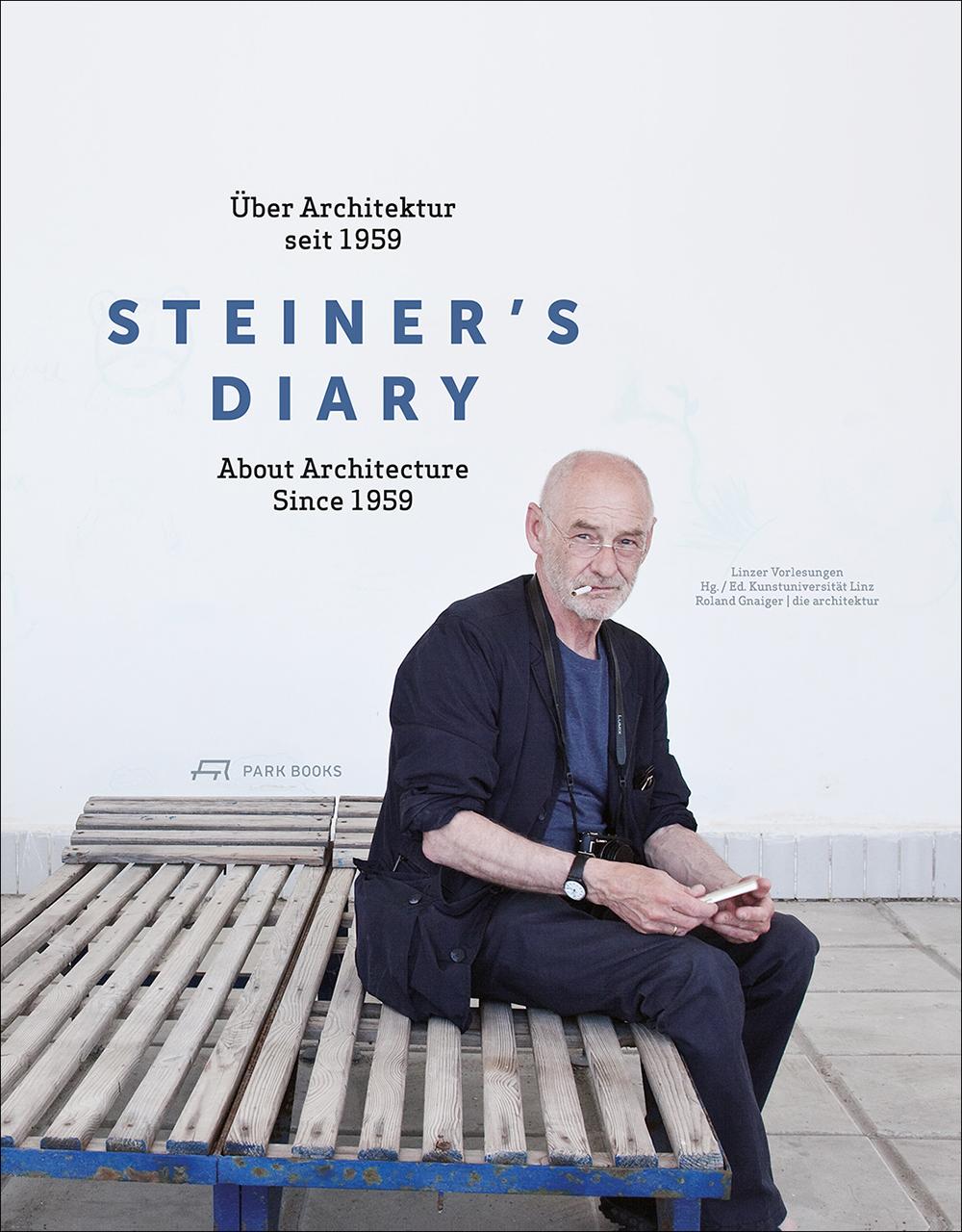Steiner, Dietmar,Roland Gnaiger –  Steiner's diary: überArchitekturseit 1959 = Steiner's diary: about architecture since 1959.
