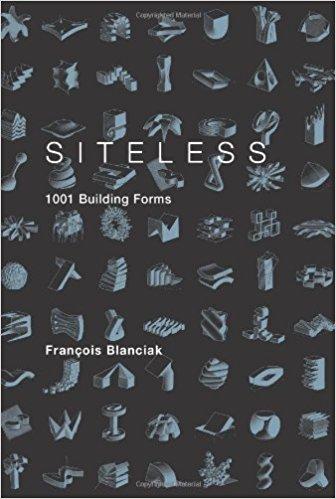 Blanciak, Francois –  Siteless: 1001 buildings forms.