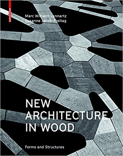 Lennartz, Marc Wilhelm, and Susanne Jacob-Freitag – New architecture in wood:forms and structures.