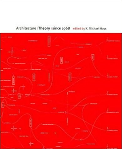 Hays, K. [ed.] Michael –  Architecture theory since 1968.
