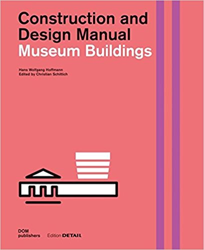 Hoffmann, Hans Wolfgang, and Christian Schittich – Museum buildings: construction and design manual.